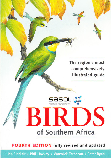 Sasol Birds of Southern Africa. The region's most comprehensively illustrated guide