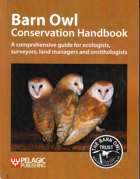 Barn Owl Conservation Handbook. A comprehensive guide for ecologists, surveyors, land managers and ornithologists
