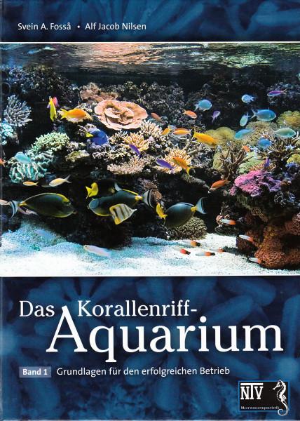 Das Korallenriff-Aquarium. Band 1.: Grundlagen für den erfolgreichen Betrieb