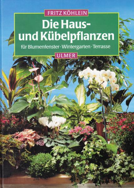 Die Haus- und Kübelpflanzen für Blumenfenster, Wintergarten, Terrasse