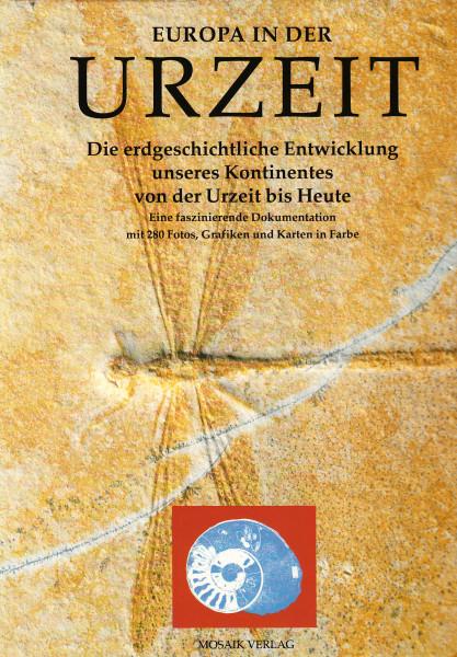 Europa in der Urzeit. Die erdgeschichtliche Entwicklung unseres Kontinentes von der Urzeit bis Heute