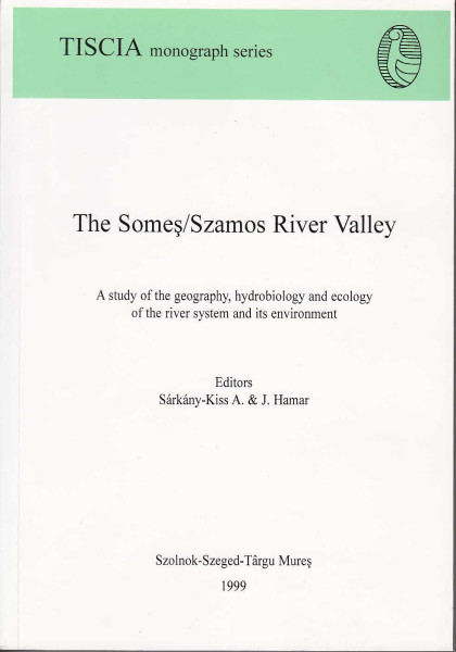 The Somes/Szamos River Valley. A study of the geography, hydrobiology and ecology of the river system and its environment