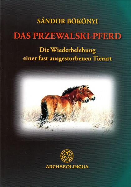 Das Przewalski-Pferd. Die Wiederbelebung einer fast ausgestorbenen Tierart