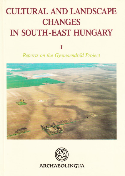 Cultural and Landscape Changes in South-East Hungary I. Reports on the Gyomaendrőd Project