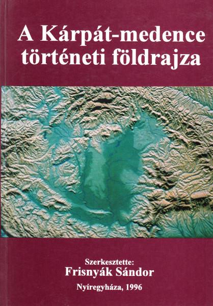 A Kárpát-medence történeti földrajza. [Konferencia kötet]