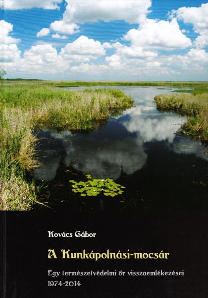A Kunkápolnási-mocsár. Egy természetvédelmi őr visszaemlékezései 1974-2014