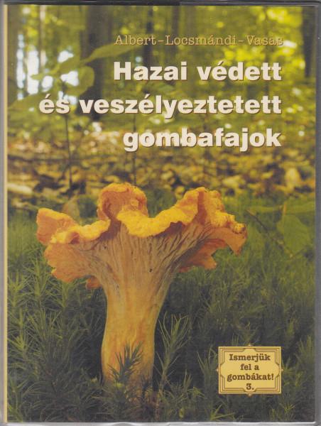 Ismerjük fel a gombákat! 3. Hazai védett és veszélyeztetett gombafajok