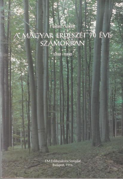 A magyar erdészet 70 éve számokban. 1920-1990