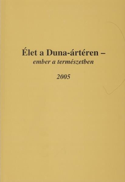 Élet a Duna-ártéren - ember a természetben. 2005. című tudományos tanácskozás összefoglaló kötete