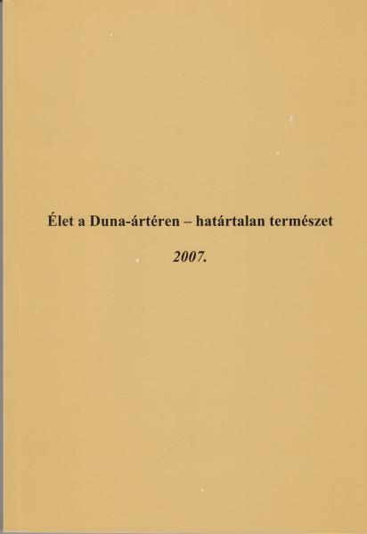 Élet a Duna-ártéren - határtalan természet c. Tudományos tanácskozás összefoglaló kötete. Pörböly, 2007. szeptember 22.