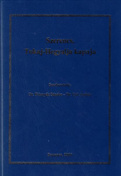 Szerencs, Tokaj-Hegyalja kapuja. A Szerencsen 2005. április 15-16-án megtartott tudományos konferencia előadásai