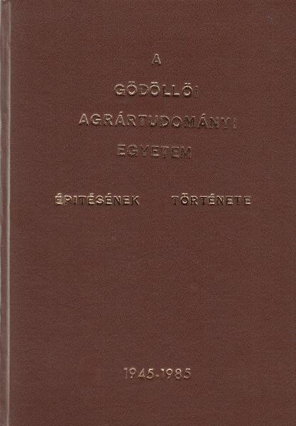 A Gödöllői Agrártudományi Egyetem építésének története. 1945-1985