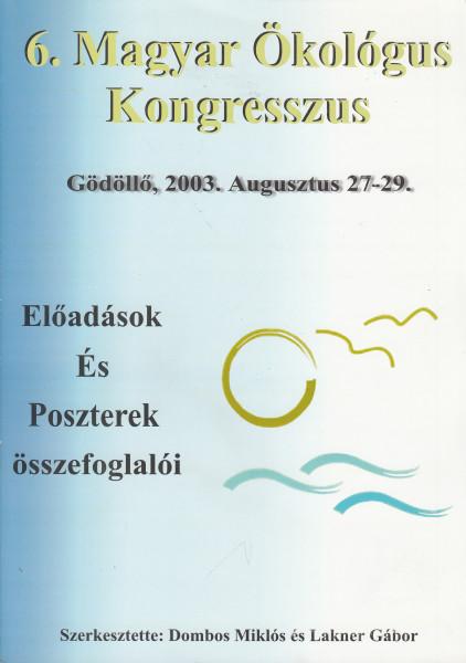 6. Magyar Ökológus Kongresszus. Előadások és poszterek összefoglalói. Gödöllő, 2003. Augusztus 27-29.
