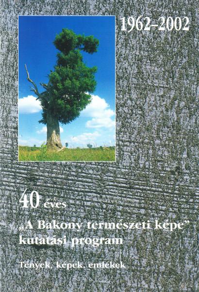"""40 éves """"A Bakony természeti képe"""" kutatási program. Tények, képek, emlékek"""