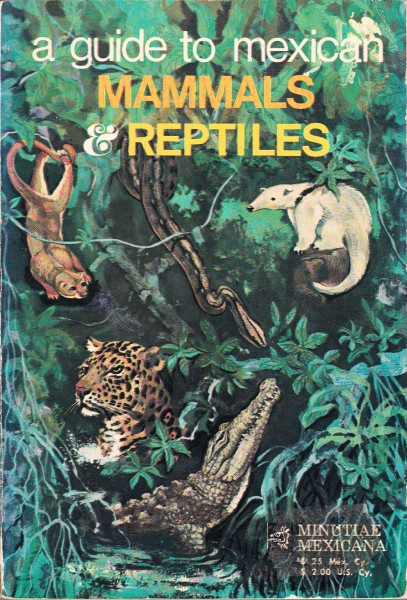 A Guide to Mexican Mammals and Reptiles