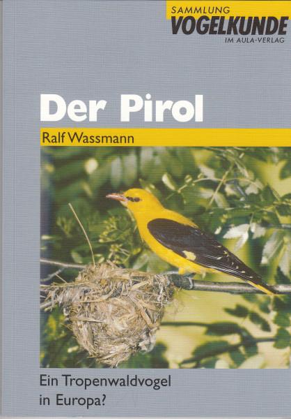 Der Pirol. Ein Tropenwaldvogel in Europa?