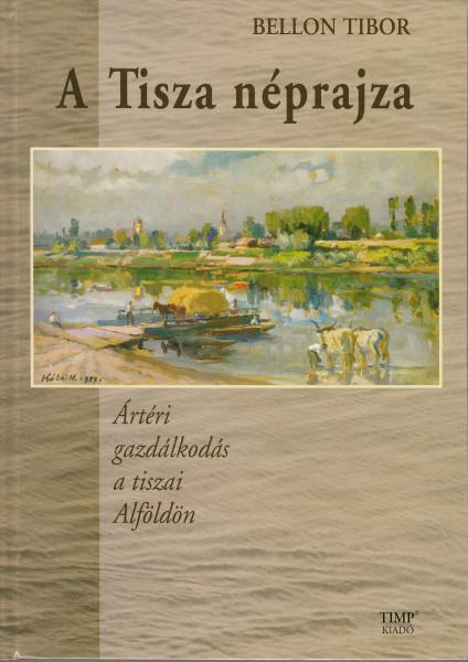 A Tisza néprajza. Ártéri gazdálkodás a tiszai Alföldön