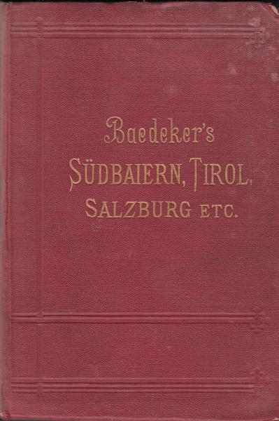 Südbaiern, Tirol und Salzburg, Ober- und Niederösterreich, Steiermark, Kärnten und Krain. Handbuch für Reisende
