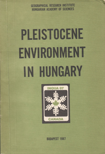 Pleistocene Environment in Hungary. Contribution of the INQUA Hungarian National Committee to the XIIth INQUA Congress