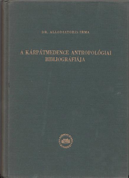 A Kárpát-medence antropológiai bibliográfiája - Bibliographie der Anthropologie des Karpatenbeckens