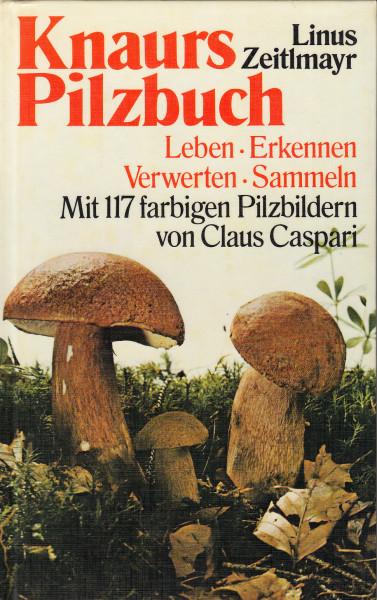 Knaurs Pilzbuch. Leben, erkennen, verwerten, sammeln