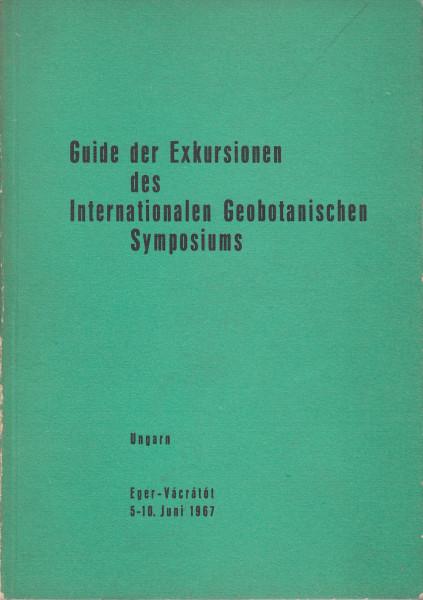 Guide der Exkursionen des Internationalen Geobotanischen Symposiums. Ungarn, Eger-Vácrátót, 5-10. Juni 1967