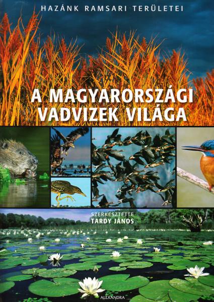 A magyarországi vadvizek világa. Hazánk ramsari területei