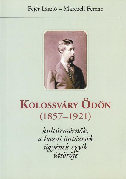 Kolossváry Ödön (1857-1921) kultúrmérnök, a hazai öntözések ügyének egyik úttörője