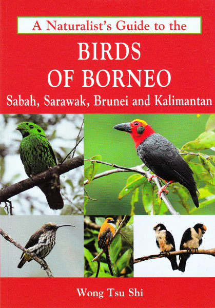 A Naturalist's Guide to the Birds of Borneo, Sabah, Sarawak, Brunei and Kalimantan