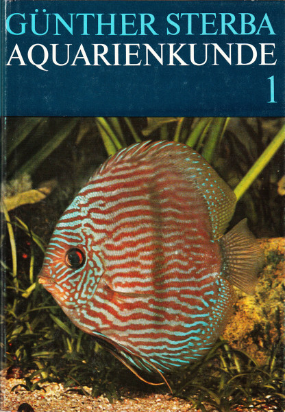 Aquarienkunde. Band 1.: Aquarientechnik, Ökologie und Anatomie der Fische. Einzelbeschreibung der Arten